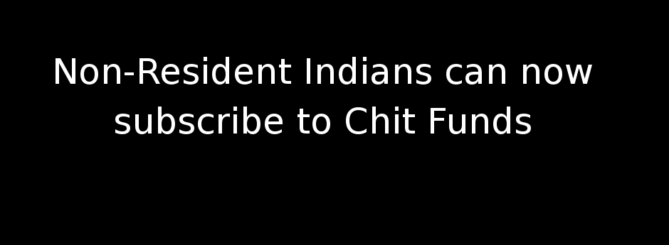 Non-Resident Indians can now subscribe to Chit Funds
