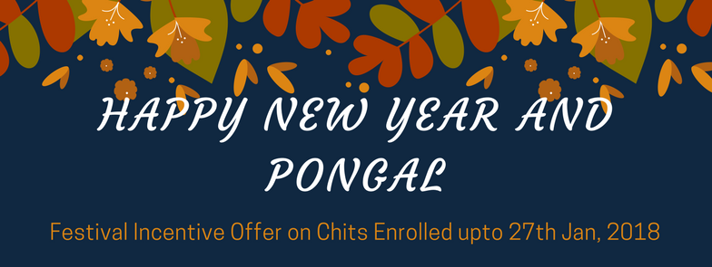 Happy New Year and Pongal - Festival Incentive Offer on Chits Enrolled upto 27th Jan, 2018